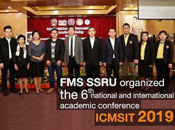 ICMSIT 2019: FMS SSRU organized the 6th national and international academic conference